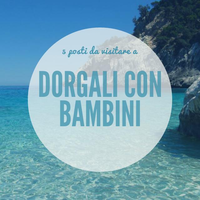 5 posti da visitare con bambini a Dorgali – Sardegna