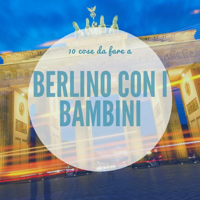 10 cose da fare a Berlino con i bambini