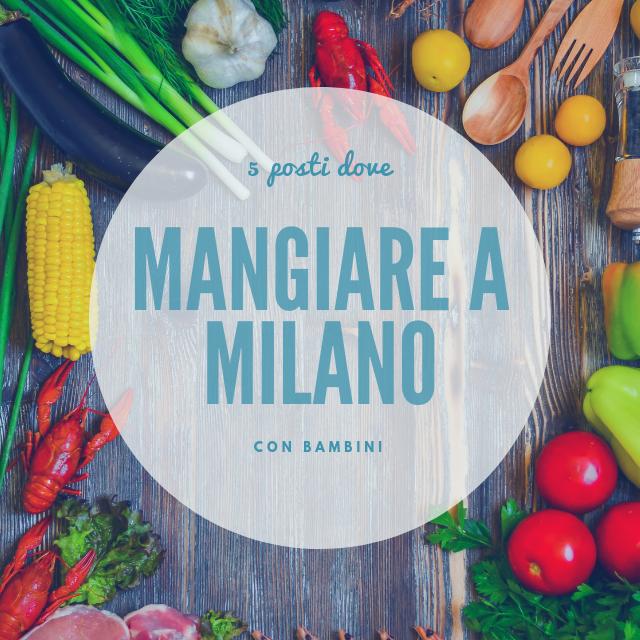 5 posti dove mangiare con bambini a Milano