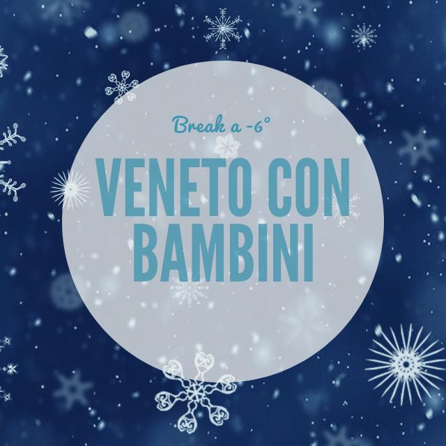 Break a –  6° o Veneto con bambini d'inverno