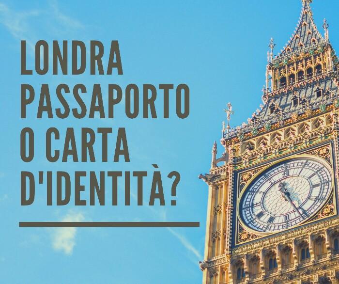 Per andare a Londra serve il passaporto o la carta d'identità?